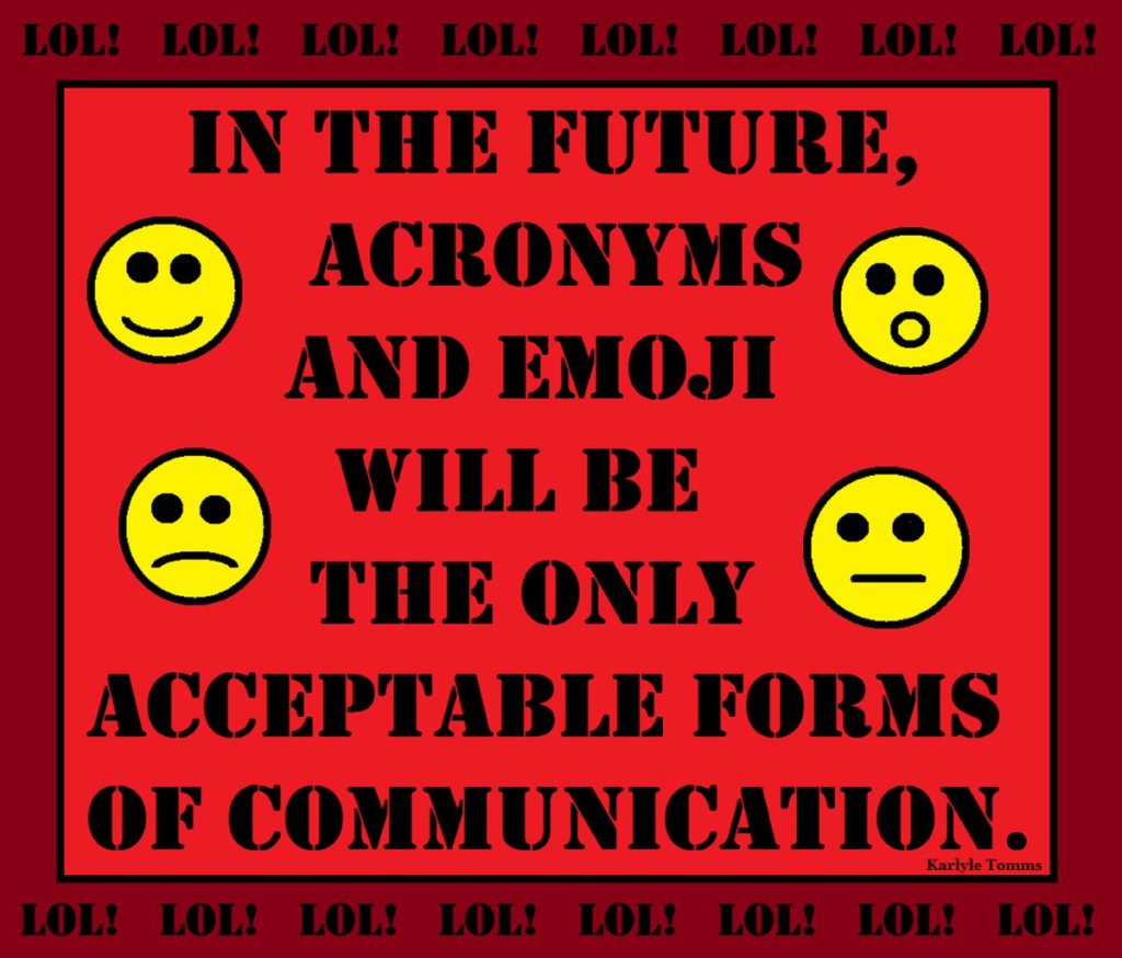 In the future, acronyms and emojis will be the only acceptable forms of communication.