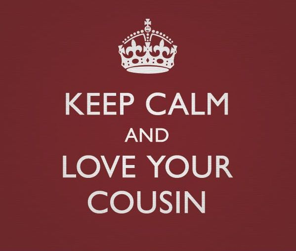 Keep Calm and Love Your Cousin